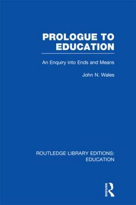 Prologue to Education: An Inquiry into Ends and Means - Routledge Library Editions: Education (Hardback)