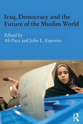 Iraq, Democracy and the Future of the Muslim World - Durham Modern Middle East and Islamic World Series (Paperback)