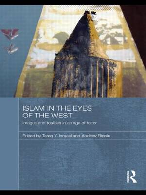 Islam in the Eyes of the West: Images and Realities in an Age of Terror - Durham Modern Middle East and Islamic World Series (Paperback)