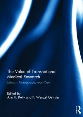 The Value of Transnational Medical Research: Labour, Participation and Care (Hardback)