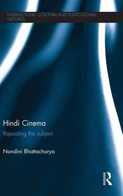 Hindi Cinema: Repeating the Subject - Intersections: Colonial and Postcolonial Histories (Hardback)