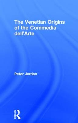 The Venetian Origins of the Commedia dell'Arte (Hardback)