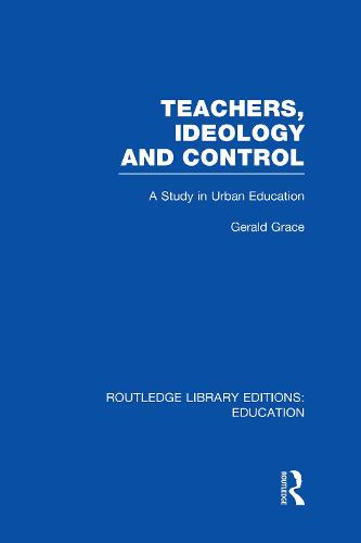 Teachers, Ideology and Control - Routledge Library Editions: Education (Hardback)