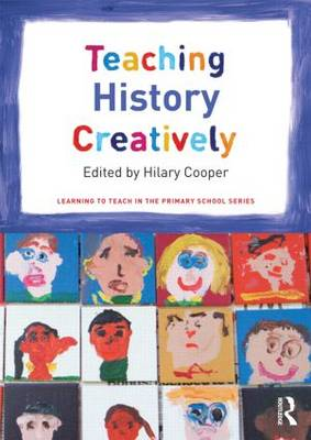 Teaching History Creatively - Learning to Teach in the Primary School Series (Paperback)