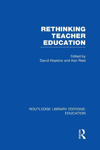 Rethinking Teacher Education - Routledge Library Editions: Education (Hardback)
