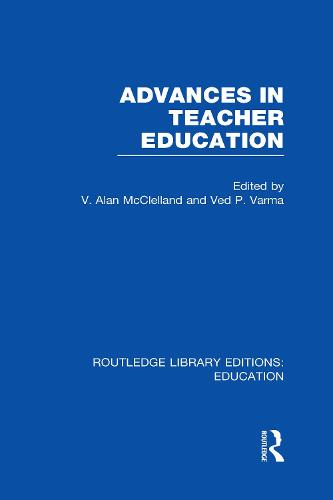 Advances in Teacher Education - Routledge Library Editions: Education (Hardback)