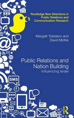 Public Relations and Nation Building: Influencing Israel - Routledge New Directions in Public Relations & Communication Research (Hardback)
