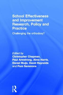 School Effectiveness and Improvement Research, Policy and Practice: Challenging the Orthodoxy? (Hardback)