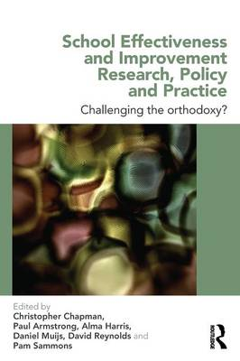 School Effectiveness and Improvement Research, Policy and Practice: Challenging the Orthodoxy (Paperback)