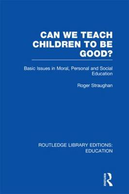 Can We Teach Children to be Good? - Routledge Library Editions: Education (Hardback)