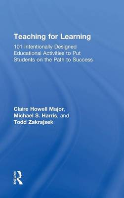 Teaching for Learning: 101 Intentionally Designed Educational Activities to Put Students on the Path to Success (Hardback)