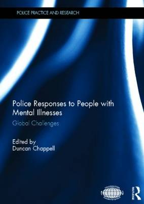 Police Responses to People with Mental Illnesses: Global Challenges - Police Practice and Research (Hardback)