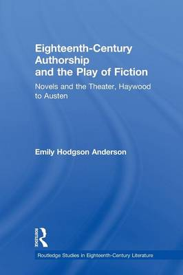 Eighteenth-Century Authorship and the Play of Fiction: Novels and the Theater, Haywood to Austen (Paperback)