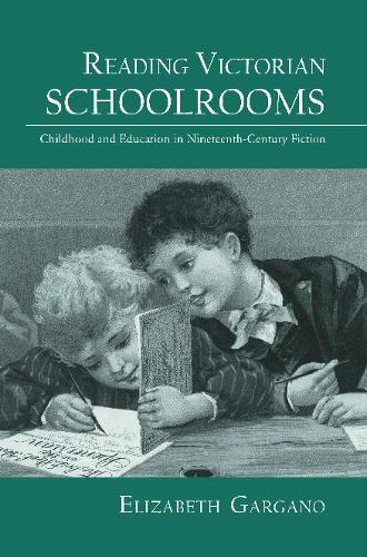 Reading Victorian Schoolrooms: Childhood and Education in Nineteenth-Century Fiction (Paperback)