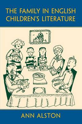 The Family in English Children's Literature - Children's Literature and Culture (Paperback)