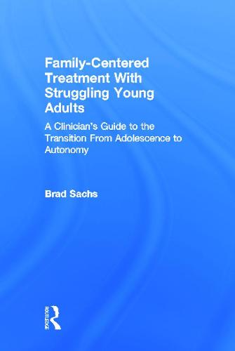 Family-Centered Treatment With Struggling Young Adults: A Clinician's Guide to the Transition From Adolescence to Autonomy (Hardback)