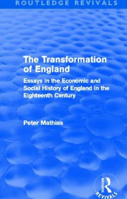 The Transformation of England: Essays in the economic and social history of England in the eighteenth century - Routledge Revivals (Hardback)