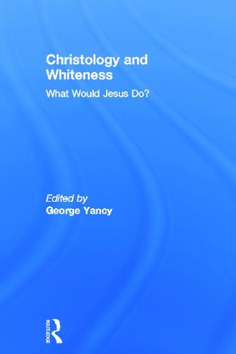 Christology and Whiteness: What Would Jesus Do? (Hardback)
