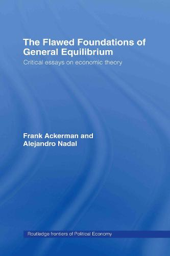 The Flawed Foundations of General Equilibrium Theory: Critical Essays on Economic Theory - Routledge Frontiers of Political Economy (Hardback)