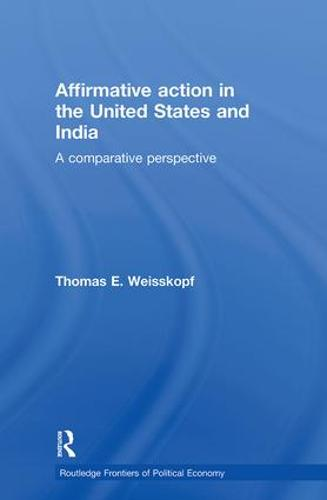 Affirmative Action in the United States and India: A Comparative Perspective - Routledge Frontiers of Political Economy (Hardback)