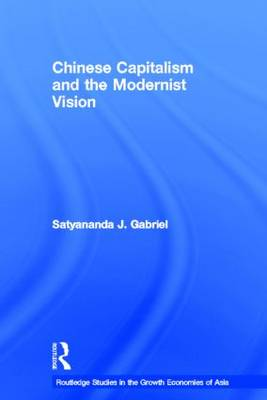 Chinese Capitalism and the Modernist Vision - Routledge Studies in the Growth Economies of Asia (Hardback)