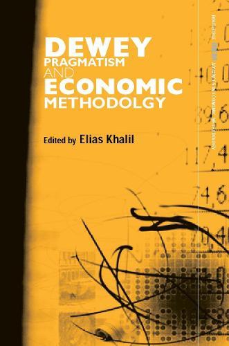Dewey, Pragmatism and Economic Methodology - Routledge INEM Advances in Economic Methodology (Hardback)