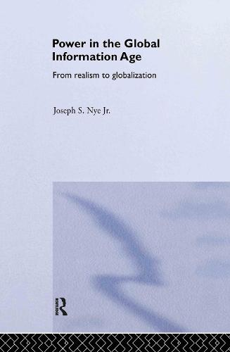 Power in the Global Information Age: From Realism to Globalization (Hardback)