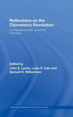 Reflections on the Cliometrics Revolution: Conversations with Economic Historians (Hardback)