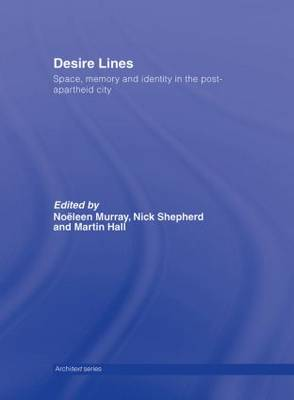 Desire Lines: Space, Memory and Identity in the Post-Apartheid City - Architext (Hardback)