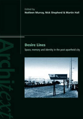 Desire Lines: Space, Memory and Identity in the Post-Apartheid City - Architext (Paperback)