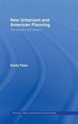 New Urbanism and American Planning: The Conflict of Cultures - Planning, History and Environment Series (Hardback)