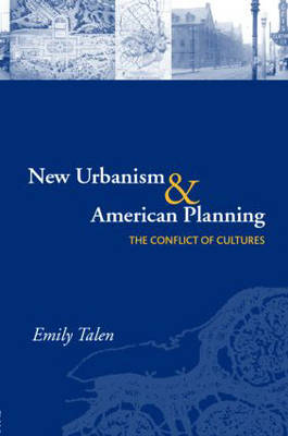New Urbanism and American Planning: The Conflict of Cultures - Planning, History and Environment Series (Paperback)