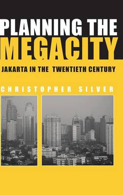 Planning the Megacity: Jakarta in the Twentieth Century - Planning, History and Environment Series (Hardback)