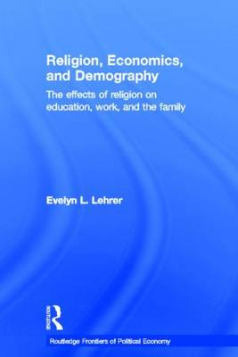 Religion, Economics and Demography: The Effects of Religion on Education, Work, and the Family - Routledge Frontiers of Political Economy (Hardback)