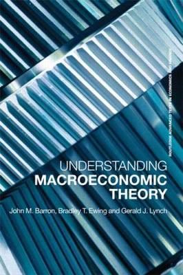 Understanding Macroeconomic Theory - Routledge Advanced Texts in Economics and Finance (Paperback)