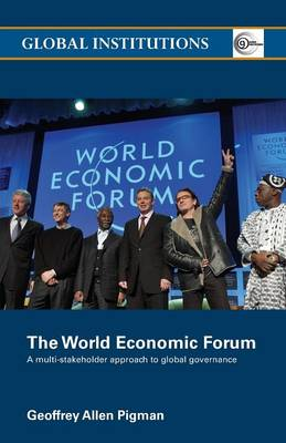The World Economic Forum: A Multi-Stakeholder Approach to Global Governance - Global Institutions (Paperback)
