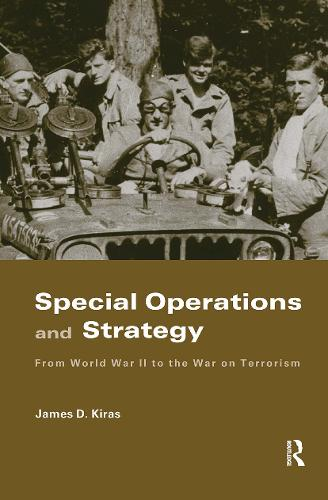 Special Operations and Strategy: From World War II to the War on Terrorism - Strategy and History (Hardback)
