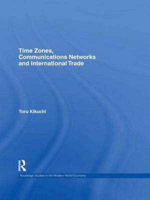 Time Zones, Communications Networks, and International Trade - Routledge Studies in the Modern World Economy (Paperback)
