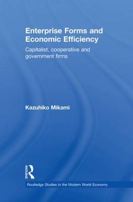 Enterprise Forms and Economic Efficiency: Capitalist, Cooperative and Government Firms (Paperback)