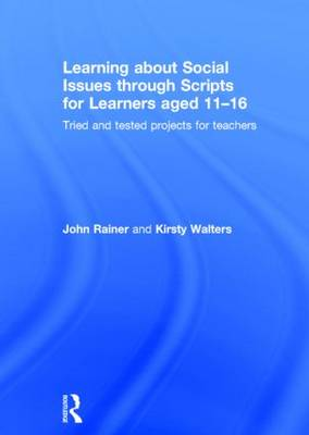 Learning about Social Issues through Scripts for Learners aged 11-16: Tried and tested projects for teachers (Hardback)