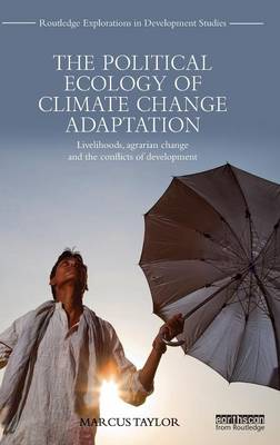 The Political Ecology of Climate Change Adaptation: Livelihoods, agrarian change and the conflicts of development (Hardback)