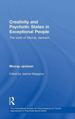 Creativity and Psychotic States in Exceptional People: The work of Murray Jackson - The International Society for Psychological and Social Approaches to Psychosis Book Series (Hardback)
