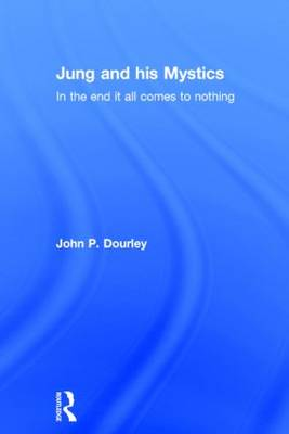 Jung and his Mystics: In the end it all comes to nothing (Hardback)