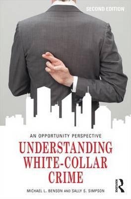 Understanding White-Collar Crime: An Opportunity Perspective - Criminology and Justice Studies (Paperback)