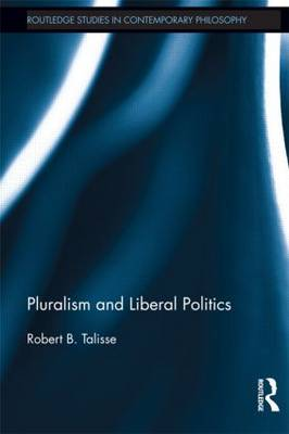 Pluralism and Liberal Politics - Routledge Studies in Contemporary Philosophy (Paperback)