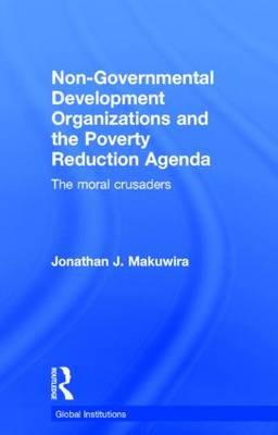 Non-Governmental Development Organizations and the Poverty Reduction Agenda: The moral crusaders - Global Institutions (Hardback)