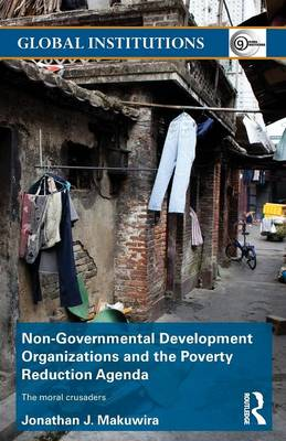 Non-Governmental Development Organizations and the Poverty Reduction Agenda: The moral crusaders - Global Institutions (Paperback)