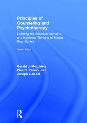 Principles of Counseling and Psychotherapy: Learning the Essential Domains and Nonlinear Thinking of Master Practitioners (Hardback)
