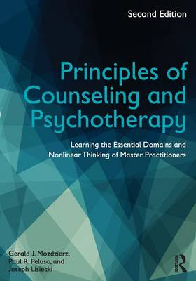 Principles of Counseling and Psychotherapy: Learning the Essential Domains and Nonlinear Thinking of Master Practitioners (Paperback)