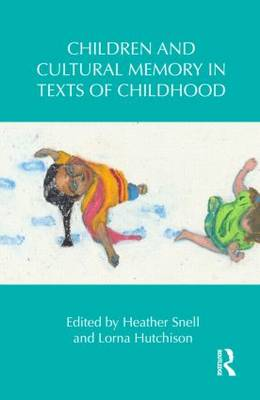 Children and Cultural Memory in Texts of Childhood - Children's Literature and Culture (Hardback)